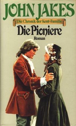 Die Pioniere : Die Chronik der Kent-Familie Band 3 ;