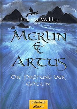 Die Prüfung der Göttin (Merlin und Artus 1)