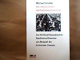Die Rationalität des Nationalsozialismus Zur Kritik philosophischer Faschismustheorien am Beispiel der Kritischen Theorie