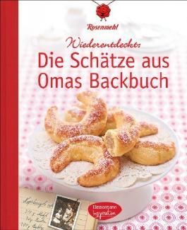 Die Schätze aus Omas Backbuch: 100 fast vergessene Lieblingsrezepte by Rosenmehl (2012) Gebundene Ausgabe