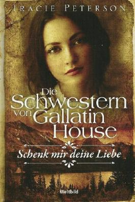 Die Schwestern von Gallatin House Band 2: Schenk mir Deine Liebe