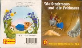 Die Stadtmaus und die Feldmaus: eine altbekannte Tierfabel (Pevau-Büchlein ; Nr. 160)