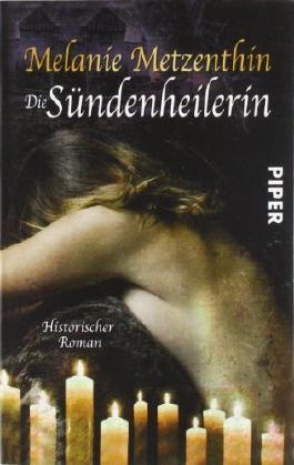 Die Sündenheilerin: Historischer Roman (Sündenheilerin-Reihe) von Metzenthin. Melanie (2011) Taschenbuch