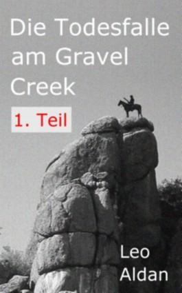 Die Todesfalle am Gravel Creek - 1. Teil