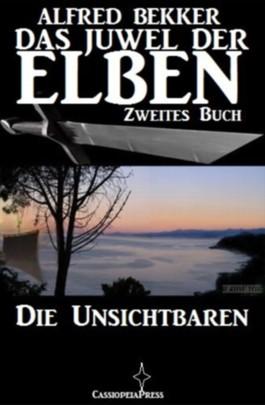 Die Unsichtbaren (Das Juwel der Elben - Zweites Buch) (Alfred Bekker's Elben-Saga - Neuausgabe / Elbenkinder)