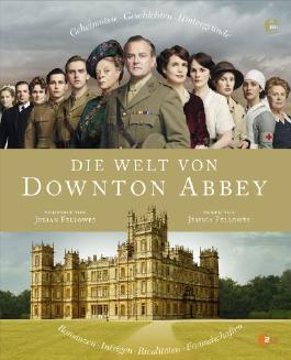 Die Welt von Downton Abbey: Geheimnisse, Geschichten, Hintergründe
