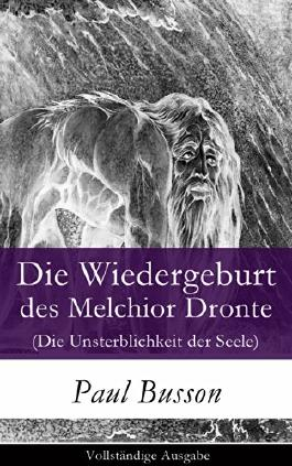 Die Wiedergeburt des Melchior Dronte (Die Unsterblichkeit der Seele) - Vollständige Ausgabe