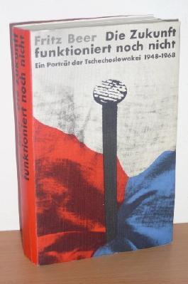 Die Zukunft Funktioniert Noch Nicht. Ein Porträt Der Tschechoslowakei 1948-1968.