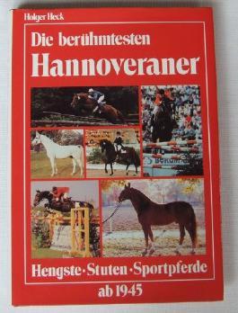 Die berühmtesten Hannoveraner. Hengste, Stuten, Sportpferde. Ab 1945.