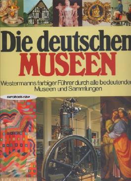 Die deutschen Museen. Westermanns farbiger Führer durch alle bedeutenden Museen und Sammlungen