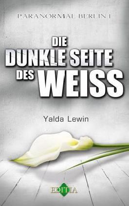 Die dunkle Seite des Weiss - Paranormal Berlin 1