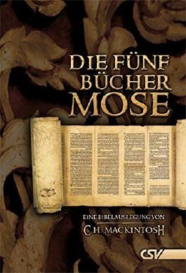 Die fünf Bücher Mose: Eine Bibelauslegung von C.H. Mackintosh von C H Mackintosh (17. März 2011) Taschenbuch