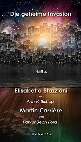Die geheime Invasion - Heft 4: Elisabetta-Stazzioni & Martin Carrière