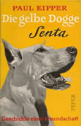 Die gelbe Dogge Senta: Geschichte einer Freundschaft