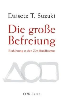 Die grosse Befreiung: Einführung in den Zen-Buddhismus