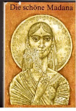 Die schöne Madana. Märchen und Erzählungen aus Indien. Nach mündlicher Überlieferung und alten Texten von Willi Meinck