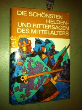 Die schönsten Helden- und Rittersagen des Mittelalters. Mit vielen Zecihnungen von Erich Hölle