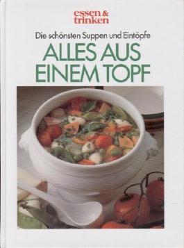 Die schönsten Suppen und Eintöpfe, Alles aus einem Topf