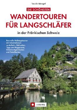 Die schönsten Wandertouren für Langschläfer in der Fränkischen Schweiz - ein Wanderführer mit kurzen, leichten Wanderungen und Spaziergängen rund um Pottenstein, ... Einkehrmöglichkeiten und Tipps.