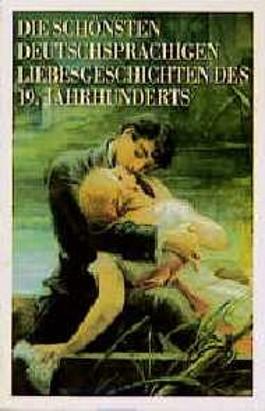 Die schönsten deutschsprachigen Liebesgeschichten des 19. Jahrhunderts