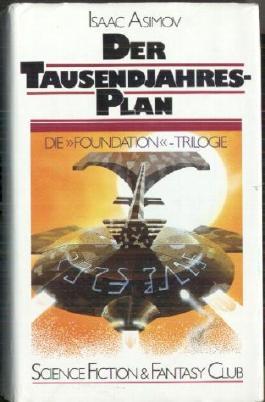 Die ursprüngliche Foundation Trilogie (Der Tausendjahresplan - Der galaktische General - Alle Wege führen nach Trantor)