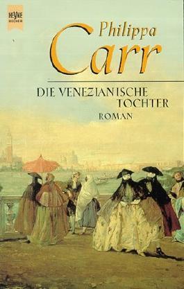 Die venezianische Tochter : Roman. Heyne 10977 ; 3453152468 Aus dem Engl. von Hilde Linnert,