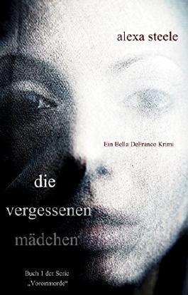 """Die vergessenen Mädchen (Ein Bella DeFranco Krimi): Buch 1 der Serie """"Vorortmorde"""""""