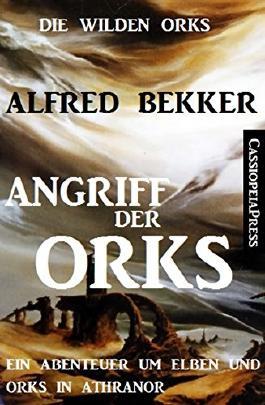 Die wilden Orks - Angriff der Orks: Ein Abenteuer um Elben und Orks in Athranor