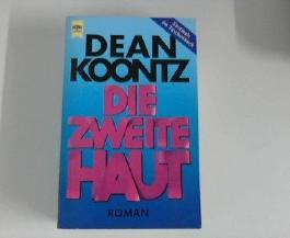 Die zweite Haut : Roman. Dean Koontz. Aus dem Amerikan. von Joachim Körber, Heyne-Bücher : 01, Allgemeine Reihe