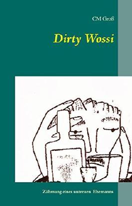 Dirty Wossi: Zähmung eines untreuen  Ehemanns
