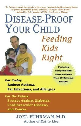 Disease-Proof Your Child: Feeding Kids Right by Fuhrman, Joel (2006) Paperback