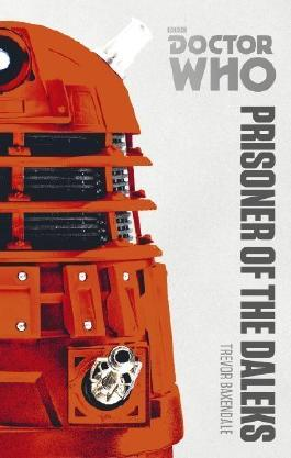 Doctor Who: Prisoner of the Daleks: The Monster Collection Edition by Baxendale, Trevor (2014) Paperback