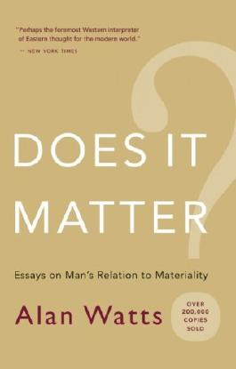 Does It Matter?: Essays on Man's Relation to Materiality