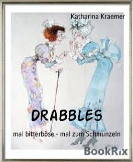 Drabbles: mal bitterböse - mal zum Schmunzeln