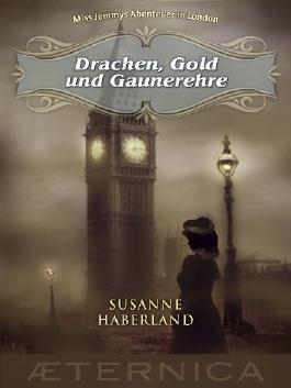 Drachen, Gold und Gaunerehre - Miss Jemmys Abenteuer in London