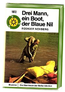 Drei Mann, ein Boot und der Blaue Nil. Geschichte der Erstbefahrung. Blue Nile Expedition 1970 und 1972. SIGNIERT! (Reihe: Die Abenteuer der Weltentdecker)