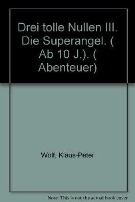 Drei tolle Nullen III. Die Superangel. ( Ab 10 J.). ( Abenteuer)