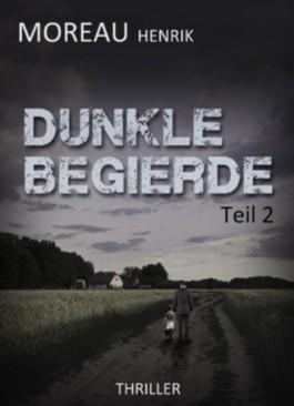 Dunkle Begierde - Teil 2: Thriller - Roman