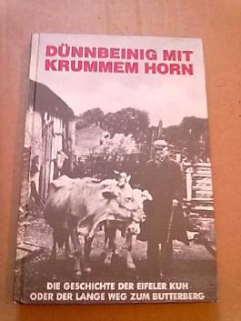 Dünnbeinig mit krummem Horn (die Geschichte der eifeler Kuh oder der lange Weg zum Butterberg)