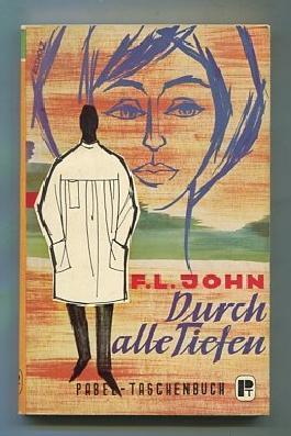 Durch alle Tiefen : Arztroman. F. L. John, Pabel-Taschenbuch ; 37