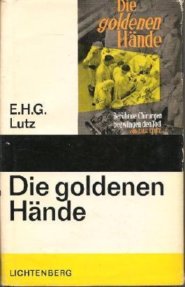 E. H. G. Lutz: Die goldenen Hände - Berühmte Chirurgen bezwingen den Tod