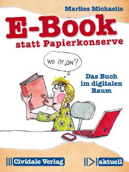 E-Book statt Papierkonserve: Das Buch im digitalen Raum