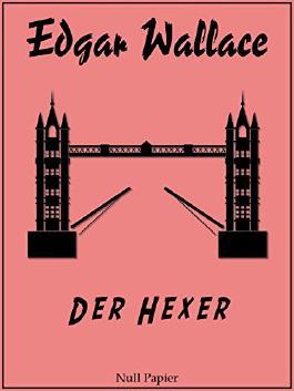 Edgar Wallace - Der Hexer: Ungekürzte und überarbeitete Übersetzung von 1926 (Edgar Wallace bei Null Papier 11)