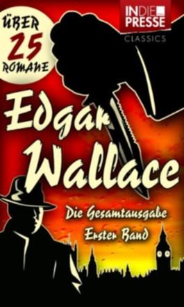 Edgar Wallace - Die Gesamtausgabe (Erster Band: Der Hexer, Der Grüne Bogenschütze, Der Mann mit der Froschmaske u.v.m.) (IDP Classics)