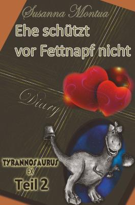 Ehe schützt vor Fettnapf nicht (Tyrannosaurus-Ex)