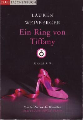 Ein Ring von Tiffany : Roman / Lauren Weisberger. Aus dem Amerikan. von Regina Rawlinson und Martina Tichy (Club-Taschenbuch)