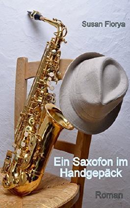Ein Saxofon im Handgepäck: Roman