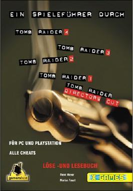 Ein Spieleführer durch Tomb Raider 4,3,2,1/Directors Cut/Golden Mask: Löse- und Lesebuch für PC und Playstation (X-Games)