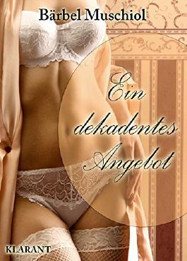 Ein dekadentes Angebot. Erotischer Roman