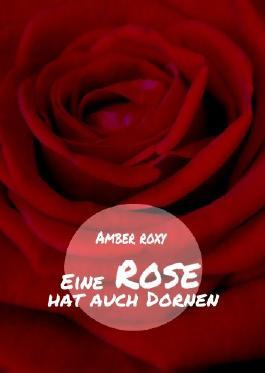 Eine Rose hat auch Dornen (German Edition)